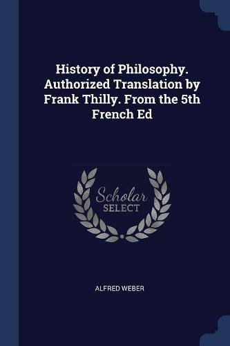 Read Online History of Philosophy. Authorized Translation by Frank Thilly. From the 5th French Ed ebook