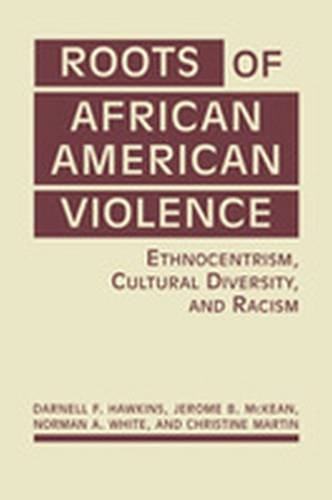 Roots of African American Violence: Ethnocentrism, Cultural Diversity, and Racism.