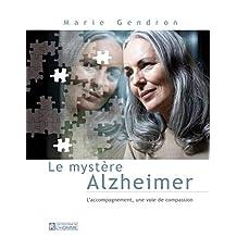 Le mystère Alzheimer - Nouvelle édition: L'accompagnement, une voie de tendresse et de compassion