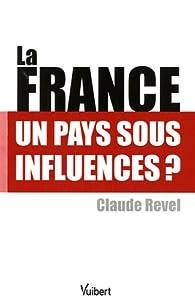 La France : un pays sous influences ? par Claude Revel