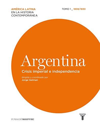 Argentina. Crisis imperial e independencia. 1808/1830 (Mapfre)