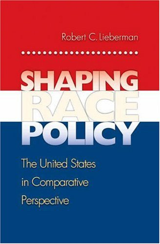 Shaping Race Policy: The United States in Comparative Perspective (Princeton Studies in American Politics: Historical, International, and Comparative Perspectives) pdf epub