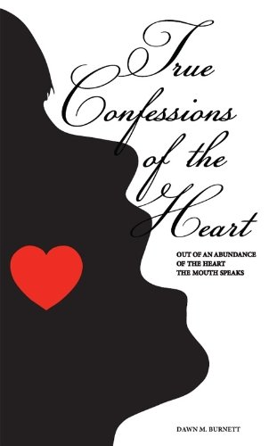 True Confessions of the Heart: Out of an Abundance of the Heart the Mouth Speaks