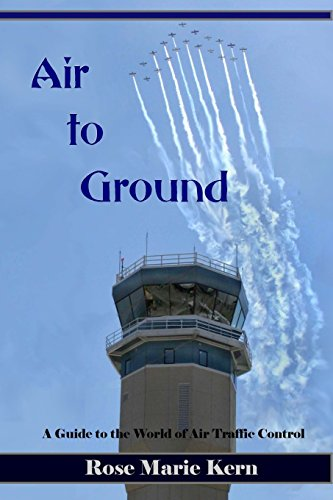 Air to Ground: A Guide for Pilots to the World of Air Traffic Control and Aviation - Air Faa Control Traffic