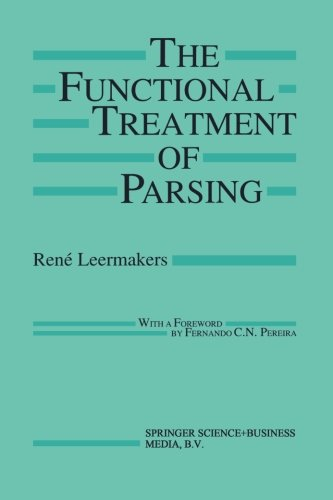 The Functional Treatment of Parsing (The Springer International Series in Engineering and Computer Science) by Rene Leermakers