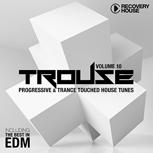 Trouse!, Vol. 10 - Progressive & Trance Touched House Tunes (The Best in Edm) (Best In Progressive House)
