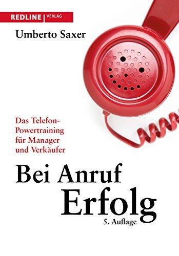 Bei Anruf Erfolg  Das Telefon Powertraining Für Manager Und Verkäufer By Umberto Saxer  2008 02 18