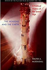 Walter A. McDougall: The Heavens and the Earth : A Political History of the Space Age (Paperback - Revised Ed.); 1997 Edition Paperback