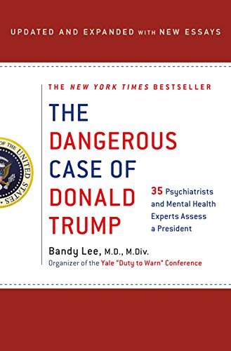 Book cover from The Dangerous Case of Donald Trump: 35 Psychiatrists and Mental Health Experts Assess a President - Updated and Expanded with New Essays by Bandy X. Lee