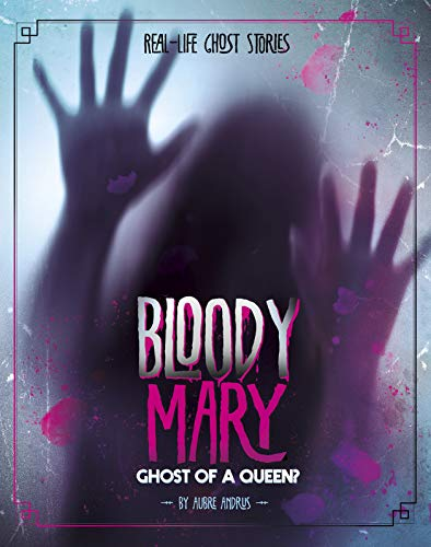 Bloody Mary: Ghost of a Queen? (Real-Life Ghost Stories)]()