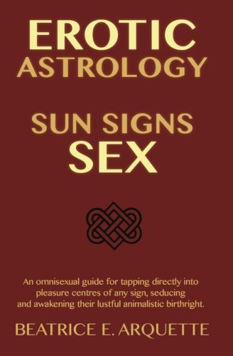Erotic Astrology: Sun Signs Sex: An omnisexual guide for