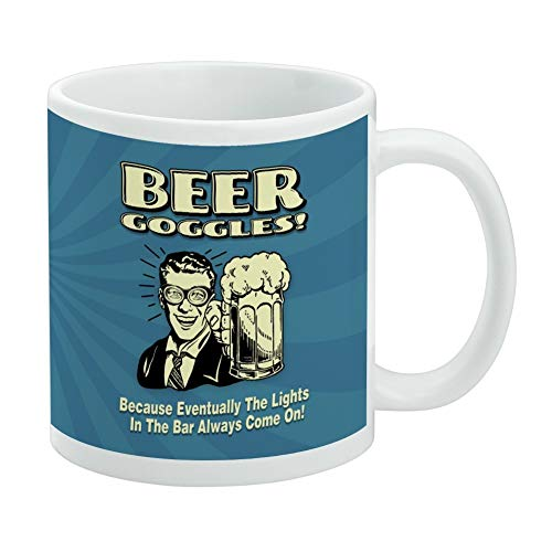 Beer Make Goggles (Beer Goggles Eventually Lights in the Bar Always Come On Funny Humor White Mug)