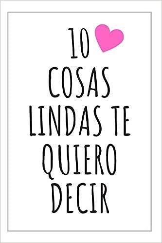 10 Cosas Lindas Te Quiero Decir: Cuaderno Con Espacio Para ...