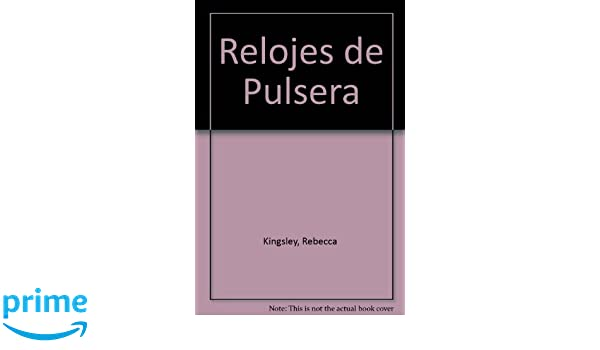 Relojes De Pulsera (Spanish Edition): Rebecca Kingsley: 9788484034872: Amazon.com: Books