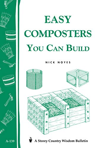 Easy Composters You Can Build: Storey's Country Wisdom Bulletin A-139 (Storey Publishing Bulletin ; A-139) by [Noyes, Nick]