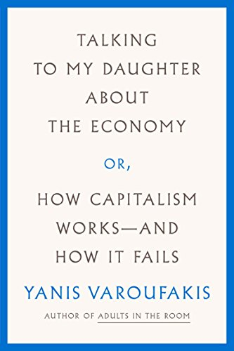 Talking to My Daughter About the Economy: or, How Capitalism Works--and How It Fails ()