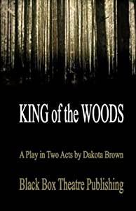 King of the Woods: A Play in Two Acts