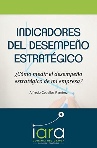 indicadores-del-desempeo-estratgico-cmo-medir-el-desempeo-estratgico-de-mi-empresa-la-verdadera-estrategia-n-1-spanish-edition