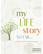 My Life Story So Far Journal - A Genealogy Workbook Organizer For Capturing Story Of My Life: My Legacy Journal To Pass On To Future Generations; Includes Stories, Memories, Family Tree, Recipes, Important Occasions, Milestones & Anniversaries