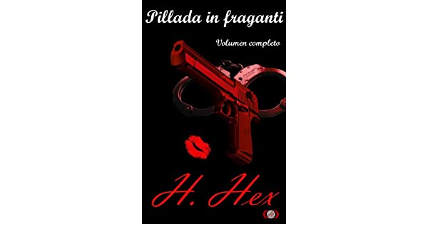 Pillada in fraganti (Spanish Edition) - Kindle edition by H. Hex, Angus Hallen. Literature & Fiction Kindle eBooks @ Amazon.com.
