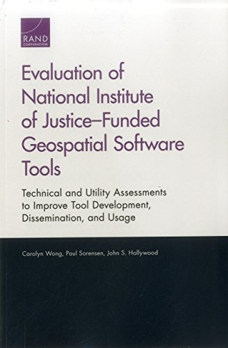 Evaluation of National Institute of Justice–Funded Geospatial Software Tools: Technical and Utility Assessments to Improve Tool Development, Dissemination, and Usage