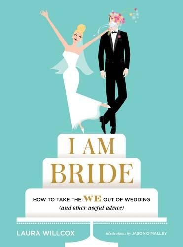 I AM BRIDE: How to Take the WE Out of Wedding (and Other Useful Advice) by imusti