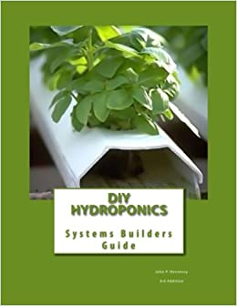 DIY Hydroponics: System Builders Guide 3rd Addition: Volume 1