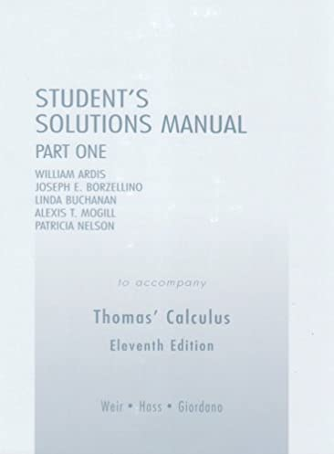 student solutions manual part 1 for thomas calculus pt 1 george rh amazon com Thomas Calculus Early Transcendentals Answers Thomas Calculus 13th Edition PDF