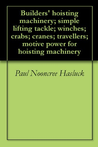 Builders' hoisting machinery; simple lifting tackle; winches; crabs; cranes; travellers; motive power for hoisting machinery (Crab Tackle)