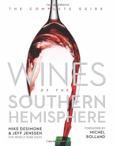 Wines of the Southern Hemisphere: The Complete Guide by Mike DeSimone, Jeff Jenssen