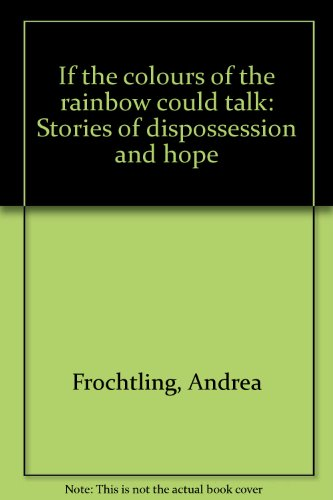 If the colours of the rainbow could talk: Stories of dispossession and hope Andrea Fröchtling