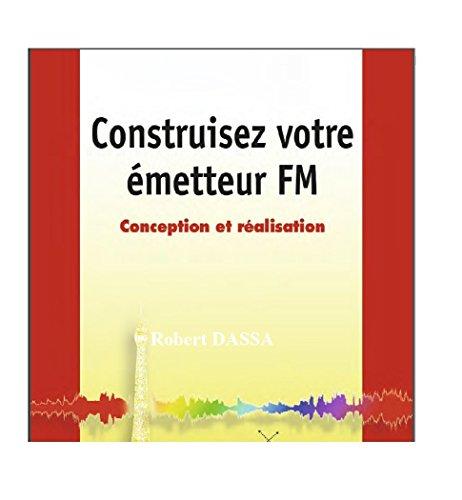 Construisez Votre Emetteur FM Conception Et Réalisation: Tout Pour Concevoir Sa Propre Radio FM French Edition