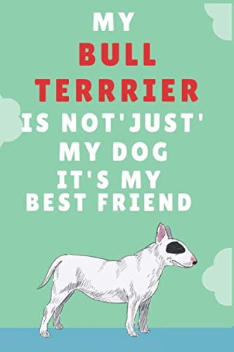 My Bull Terrier is not just my Dog, is My Best Friend : Adorable Bull Terrier Journal Diary |Birthday  Notebook Gif| For Pet Dog Owners Lovers Kids ... Ruled Lined Pages | 6x9 110 Lined White Pages