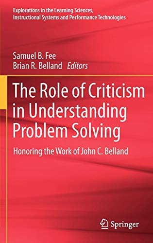 The Role of Criticism in Understanding Problem Solving: Honoring the Work of John C. Belland (Explorations in the Learni