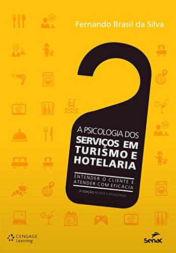 A Psicologia dos Serviços em Turismo e Hotelaria. Entender o Cliente e Atender com Eficácia