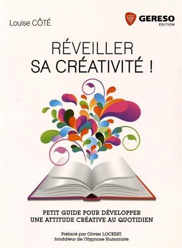 Réveiller sa créativité ! : Guide pour développer uen attitude créative au quotidien