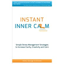 Instant Inner Calm: Simple Stress Management Strategies To Increase Clarity, Creativity and Calm (60 Minute Success Series)