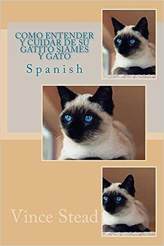 Como Entender Y Cuidar De Su Gatito Siames Y Gato (Spanish Edition): Vince Stead: 9781495292651: Amazon.com: Books