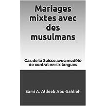 Mariages mixtes avec des musulmans: Cas de la Suisse avec modèle de contrat en six langues (French Edition)