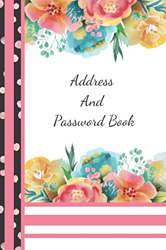 Address And Password Book: Yellow & Pink Floral All In One Address And Internet Pass Word Book With Write In Tabs And Telephone Contact Numbers To Keep You Organized