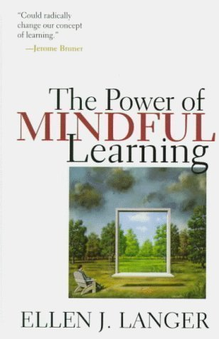 The Power of Mindful Learning 2nd (second) Edition by Ellen J. Langer published by Da Capo Press Inc (1997)