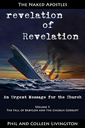 The Fall of Babylon and the Church Corrupt (revelation of Revelation Series, Volume 5) by [Livingston, Phil, Livingston, Colleen]