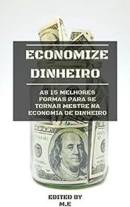 Economize Dinheiro: As 15 melhores formas para se tornar mestre na economia de dinheiro