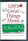1,003 Great Things about Teachers 9781567315073