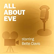 All About Eve: Classic Movies on the Radio Radio/TV Program by Lux Radio Theatre Narrated by Bette Davis, Anne Baxter