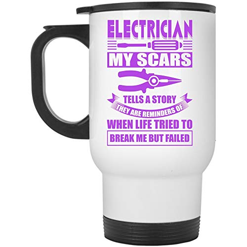 They Are Reminders Of When Life Tried To Break Me But Failed Travel Mug, Electrician My Scars Tells A Story Mug (Travel Mug - White)