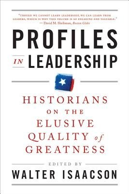 Profiles in Leadership: Historians on the Elusive Quality of Greatness   [PROFILES IN LEADERSHIP] [Paperback] pdf