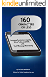 160 Characters or Less: How to Increase Customer Loyalty, Drive Sales and WIN with Text Message Marketing