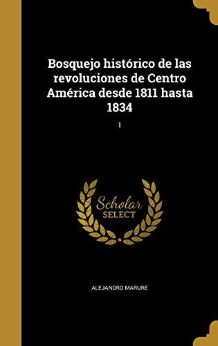 Bosquejo Historico de Las Revoluciones de Centro America Desde 1811 Hasta 1834; 1 (Spanish Edition) [Alejandro Marure] (Tapa Dura)
