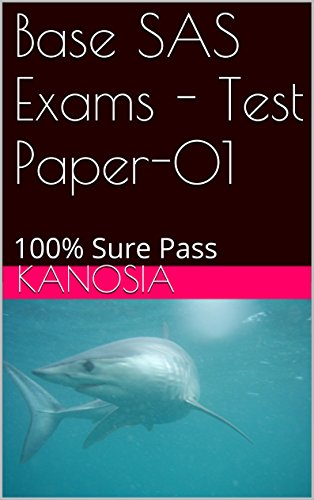 Base SAS Exams - Test Paper-01: 100% Sure Pass Series (Base 01)